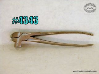 4343 – unmarked saddler pliers – $45.00