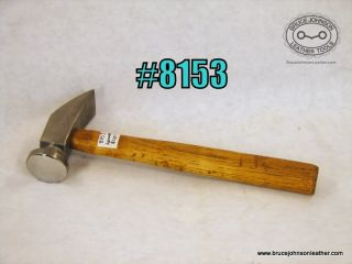 8153 – cobbler hammer, very smooth face – $40.00